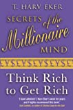 Secrets Of The Millionaire Mind: Think rich to get rich