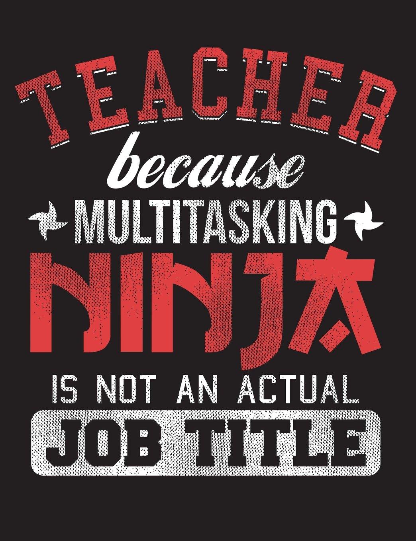 Teacher Because Multitasking Ninja is not an Actual Job ...