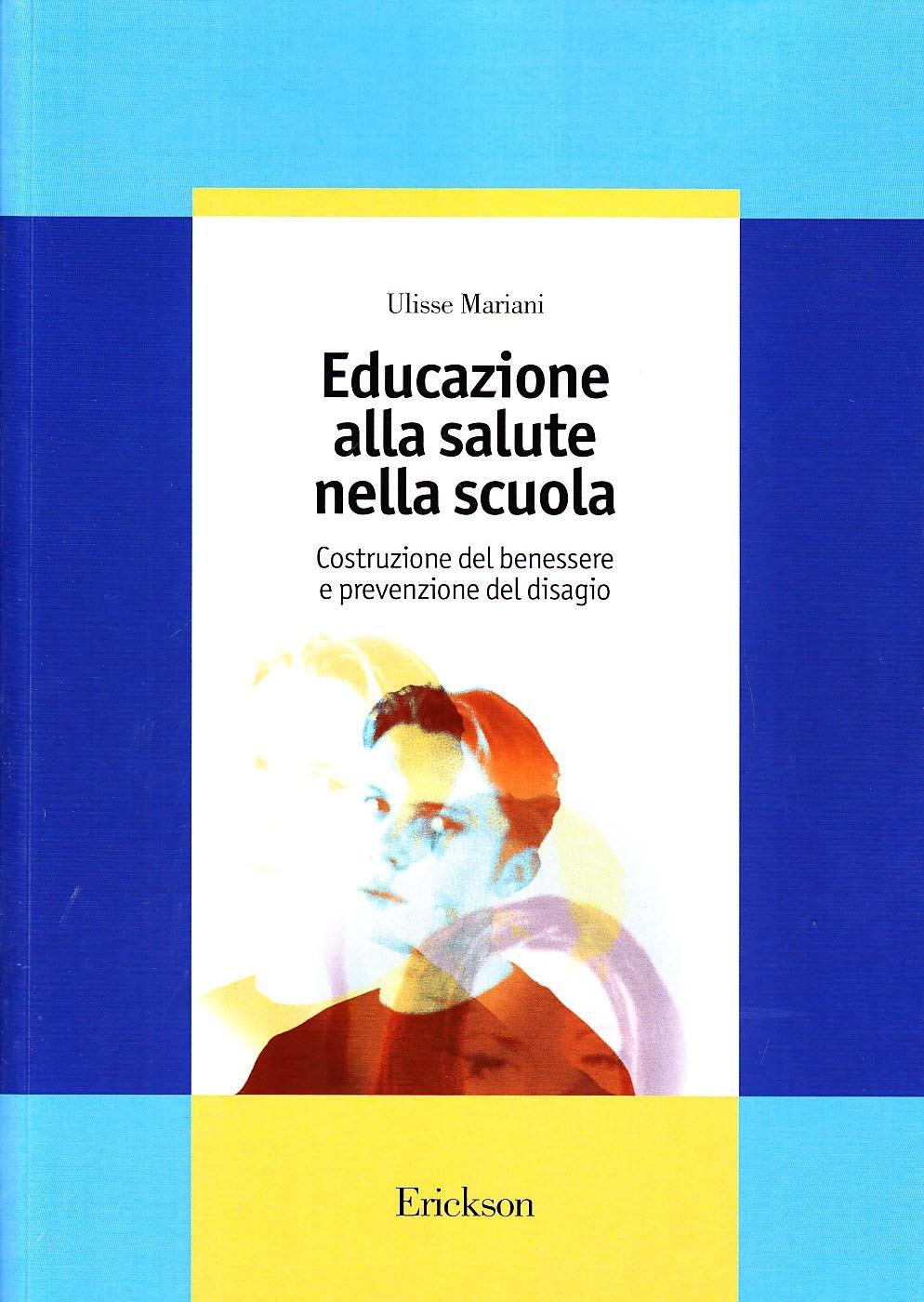 Amazon It Educazione Alla Salute Nella Scuola Costruzione Del Benessere E Prevenzione Del Disagio Mariani Ulisse Libri
