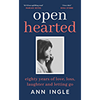 Openhearted: Eighty Years of Love, Loss, Laughter and Letting Go