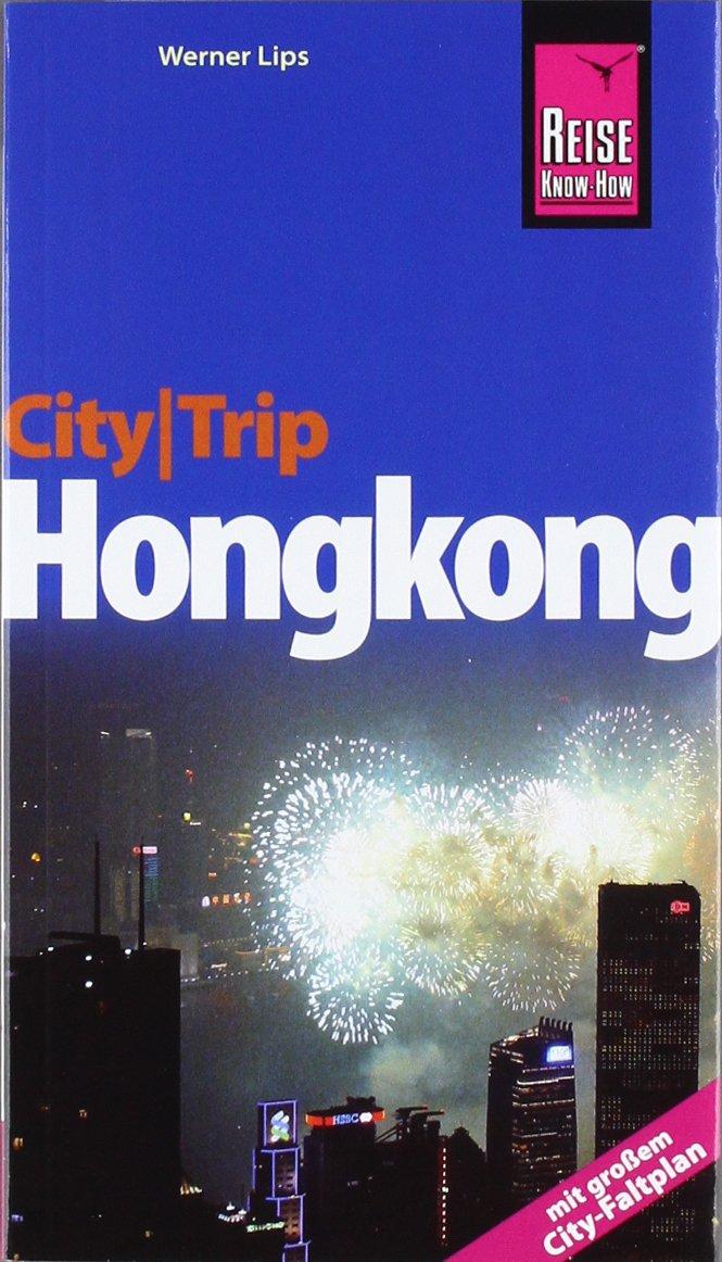 CityTrip Hongkong Broschiert – 20. Februar 2012 Klaus Werner Werner Lips Reise Know-How 3831722056