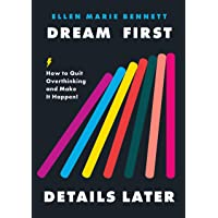 Dream First, Details Later: How to Quit Overthinking and Make It Happen