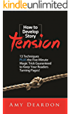 HOW TO DEVELOP STORY TENSION: 13 Techniques plus the Five Minute Magic Trick Guaranteed to Keep Your Readers Turning Pages (Great Ways to Write Your Novel)