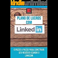 Plano de Lucros com o LinkedIn: Passo a Passo Para Construir Seu Negócio Usando o LinkedIn