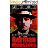 True Crime: German Monsters: 24 Horrific German Serial Killers