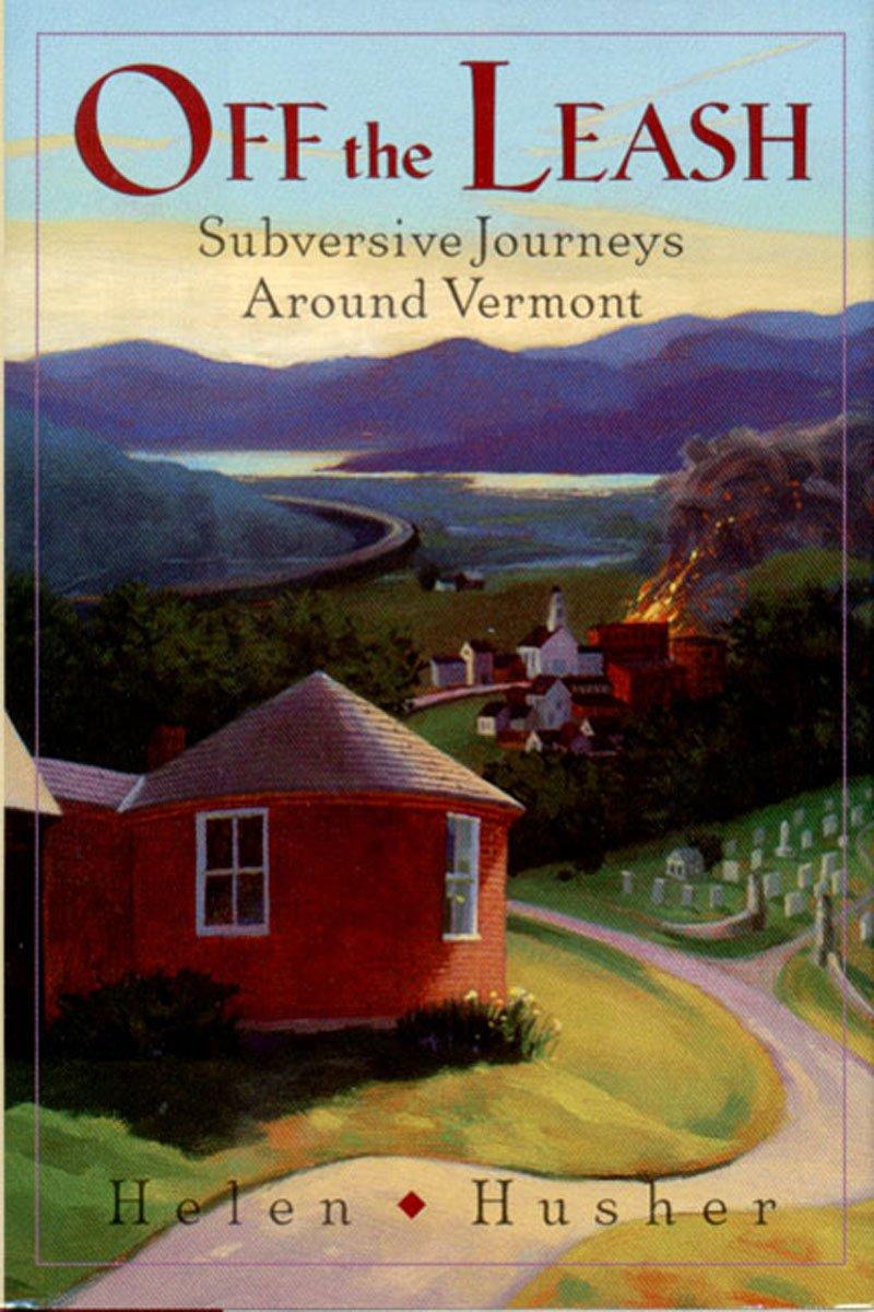 Off The Leash  Subversive Journeys Around Vermont