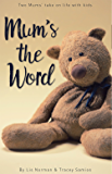 Mum's the Word: Two mums' take on life with kids