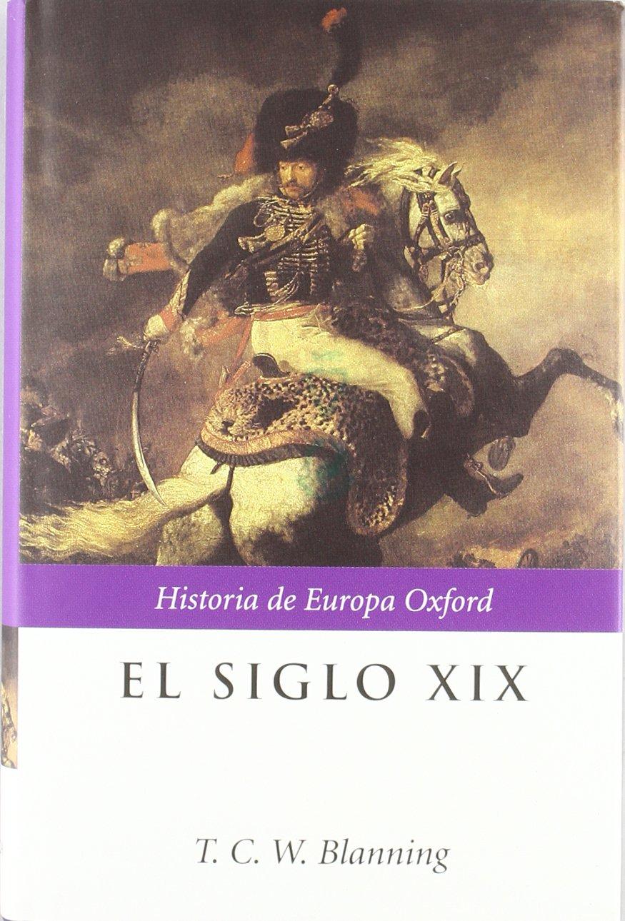 El siglo XIX (Historia de Europa Oxford): Amazon.es: Blanning, T. C. W.: Libros