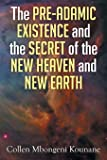 The Pre-Adamic Existence and the Secret of the New Heaven and New Earth