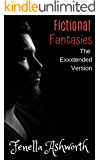 Fictional Fantasies - The exxxtended version: Surrendering to the demands of the hottest stranger you've never seen. (English Bad Boys Series Book 1)