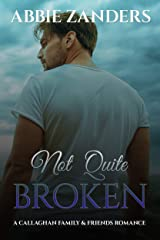 Not Quite Broken: A Callaghan Family & Friends Romance Kindle Edition