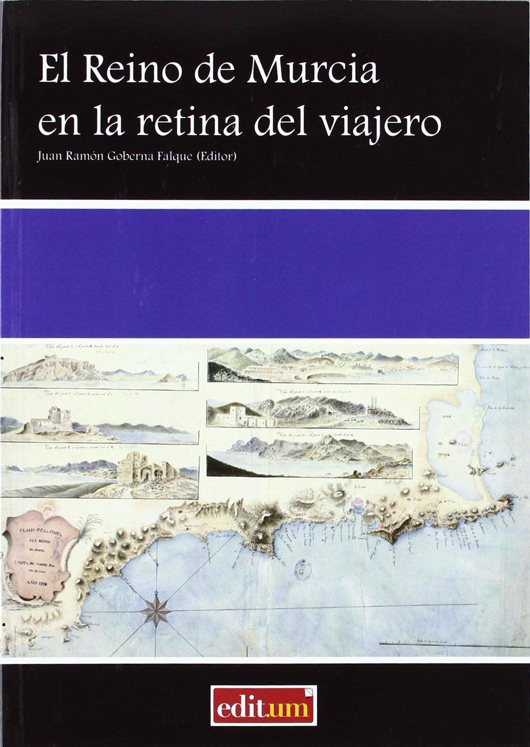 El Reino de Murcia en la Retina del Viajero: Amazon.es: GOBERNA FALQUE, JUAN RAMÓN: Libros