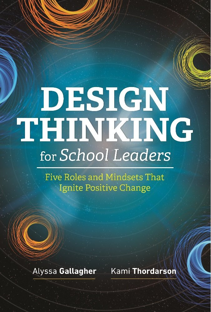 Design Thinking for School Leaders: Five Roles and Mindsets ...