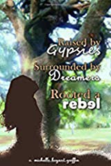 Raised by Gypsies, Surrounded by Dreamers, Rooted a Rebel Kindle Edition