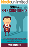 Fearless Self Confidence: Self Esteem Tips to Make Yourself Irresistible to Success (2-Hour Upgrades Book 1)