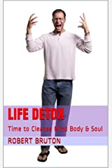 Life Detox: Time to Cleanse Mind Body & Soul Kindle Edition
