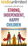 Strong, Independent, Happy Children: Developing Essential Life Skills for Kids: A Practical Approach to Parenting