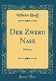 Der Zwerg Nase: Marchen (Classic Reprint)