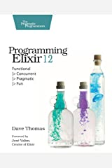 Programming Elixir 1.2: Functional |> Concurrent |> Pragmatic |> Fun Paperback