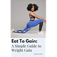 Eat To Gain: A Simple Guide to Weight Gain (English Edition)