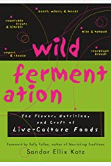 Wild Fermentation: The Flavor, Nutrition, and Craft of Live-Culture Foods Paperback