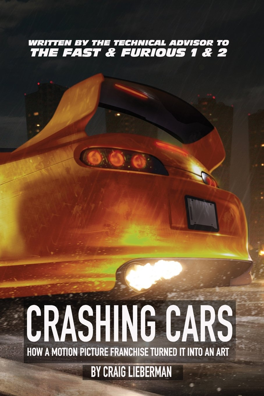 Crashing Cars How A Motion Picture Franchise Turned It Into An Art Craig Lieberman 9781548163587 S