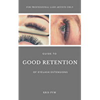 Guide To Good Retention of Eyelash Extensions: For Professional Lash Artists Only (Become An Eyelash Pro Book 1)