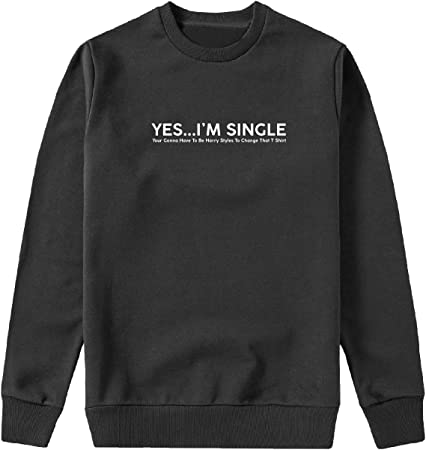 MYMERCHANDISE Yes i_m Single Harry Styles To Change Capucha Crewneck Sudadera Sweater Sweatshirt Camisa De Entrenamiento Cumpleaños