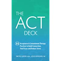 The ACT Deck (55 Acceptance & Commitment Therapy Practices to Build Connection, Find Focus and Reduce Stress)