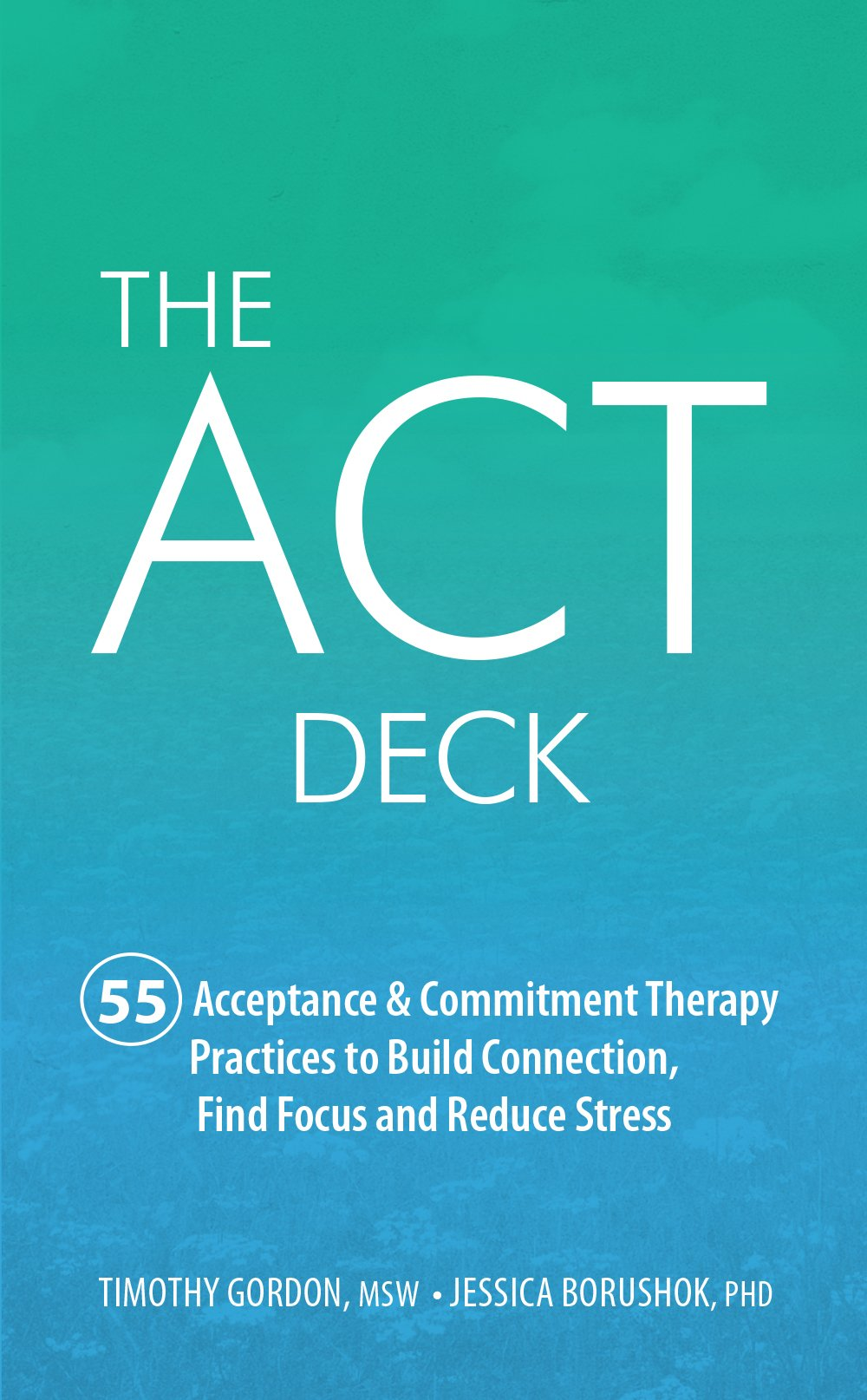 The ACT Deck:55 Acceptance & Commitment Therapy Practices to Build Connection, Find Focus and Reduce Stress ePub fb2 book