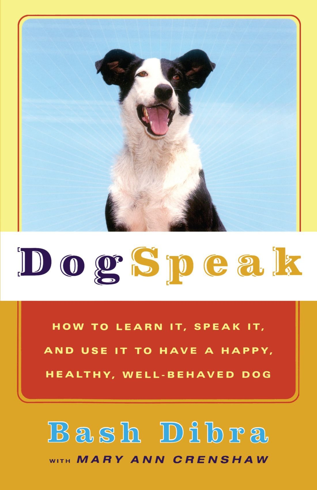 Dogspeak: How to Learn It, Speak it, and Use It to Have a Happy, Healthy, Well-Behaved Dog PDF