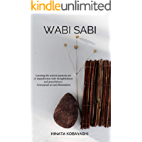 Wabi Sabi - Learning the ancient japanese art of imperfection with thoughtfulness and peacefulness. Conceptual art and Minimalism