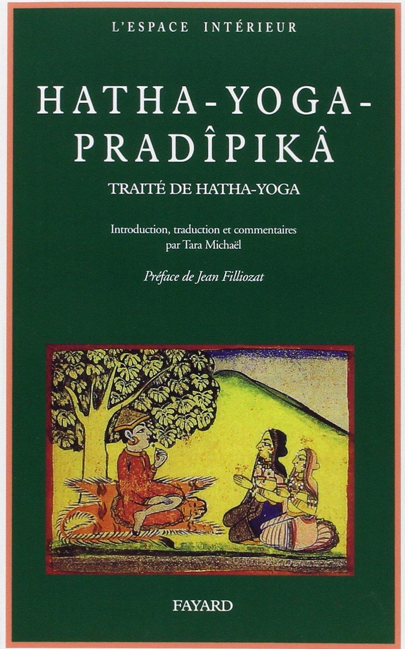 Haṭha-yoga pradīpikā: Un traité sanskrit de Haṭha-yoga ...