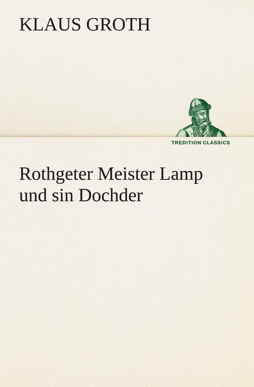 Download Rothgeter Meister Lamp und sin Dochder (TREDITION CLASSICS) (German Edition) ebook