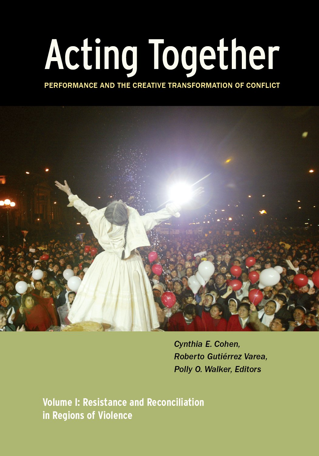 Download Acting Together I: Performance and the Creative Transformation of Conflict: Resistance and Reconciliation in Regions of Violence pdf epub