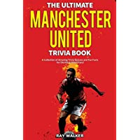 The Ultimate Manchester United Trivia Book: A Collection of Amazing Trivia Quizzes and Fun Facts for Die-Hard Man United…