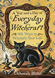 A Year and a Day of Everyday Witchcraft: 366 Ways to Witchify Your Life