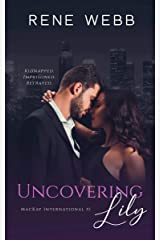 Uncovering Lily: A Romantic Suspense (MacKay International Book 1) Kindle Edition