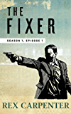 The Fixer, Season 1, Episode 1: (A JC Bannister Serial Thriller)