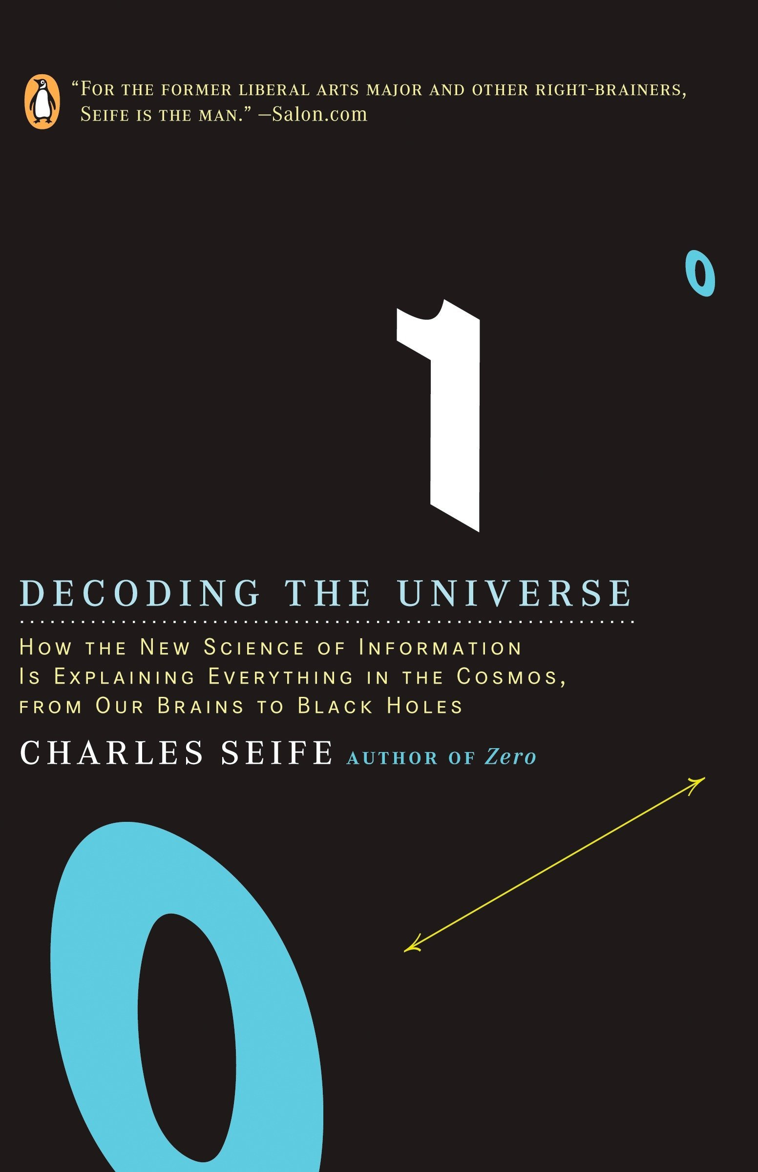 Decoding the Universe: How the New Science of Information Is Explaining Everything in the Cosmos, from Our Brains to Black Holes by Seife, Charles