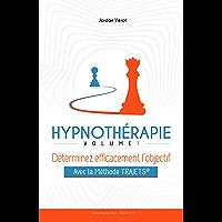 Hypnothérapie - Volume 1: Déterminer efficacement l'objectif avec la méthode TRAJETS