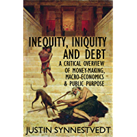INEQUITY, INIQUITY AND DEBT: A CRITICAL OVERVIEW OF MONEY-MAKING, MACRO-ECONOMICS & PUBLIC PURPOSE