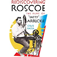 """Rediscovering Roscoe: The Films of """"Fatty"""" Arbuckle (hardback)"""