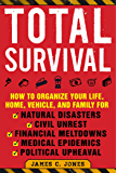 Total Survival: How to Organize Your Life, Home, Vehicle, and Family for Natural Disasters, Civil Unrest, Financial…