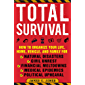 Total Survival: How to Organize Your Life, Home, Vehicle, and Family for Natural Disasters, Civil Unrest, Financial Meltdowns, Medical Epidemics, and Political Upheaval