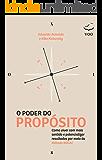 O Poder do Propósito : Como viver com mais sentido e potencializar resultados por meio do Método Ikigai
