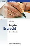 Ratgeber Erbrecht: Erben und vererben (Beck-Rechtsberater im dtv)