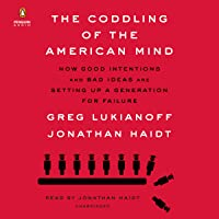 The Coddling of the American Mind: How Good Intentions and Bad Ideas Are Setting...