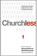 Churchless: Understanding Today's Unchurched and How to Connect with Them Kindle Edition