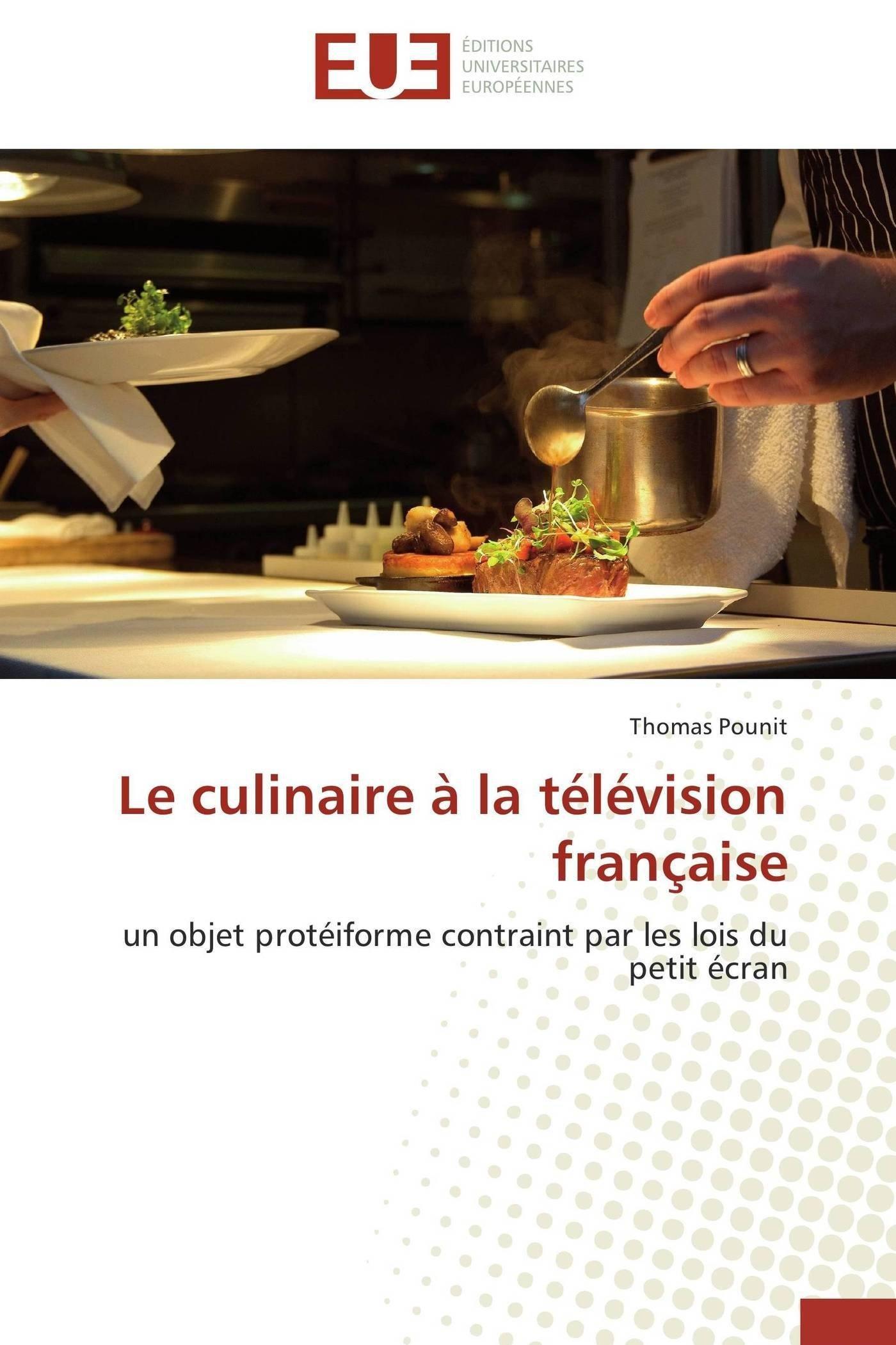 Download Le culinaire à la télévision française: un objet protéiforme contraint par les lois du petit écran (French Edition) PDF Text fb2 ebook